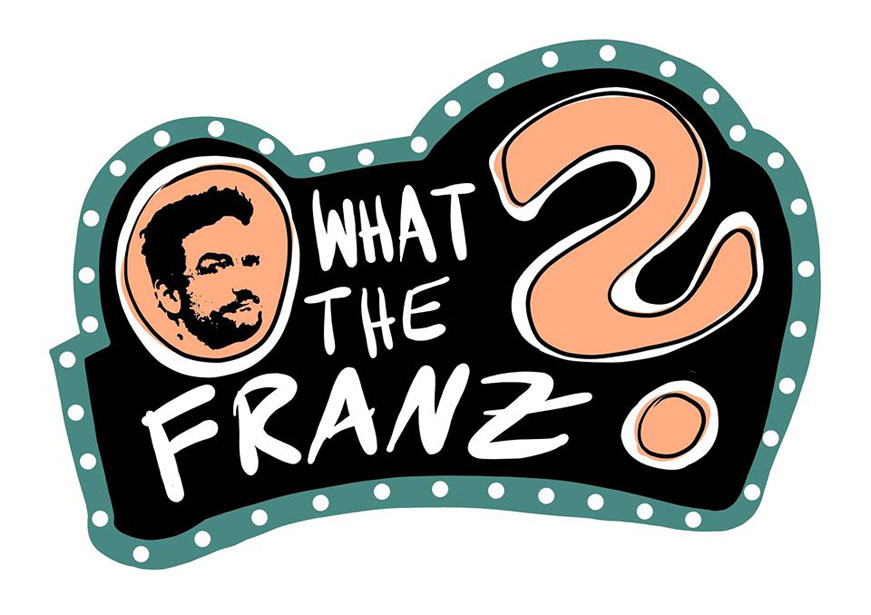 What the Franz?
